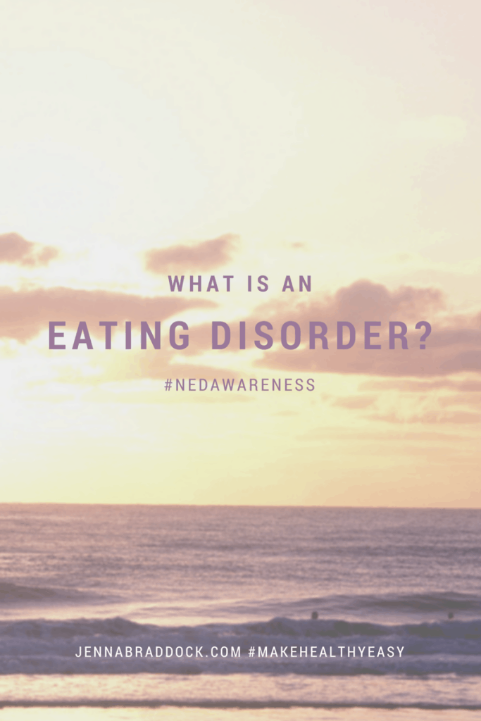 What is an eating disorder and how do you get help? via @JBraddockRD www.JennaBraddock.com  #NEDAwareness