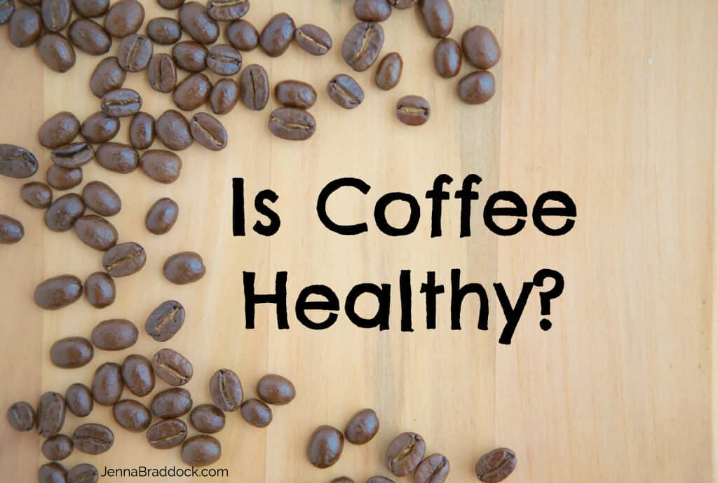 Wondering if your favorite morning beverage is doing your body good? Today I answer one of life's great questions: Is Coffee Healthy? #MakeHealthyEasy via @JBraddockRD www.JennaBraddock.com