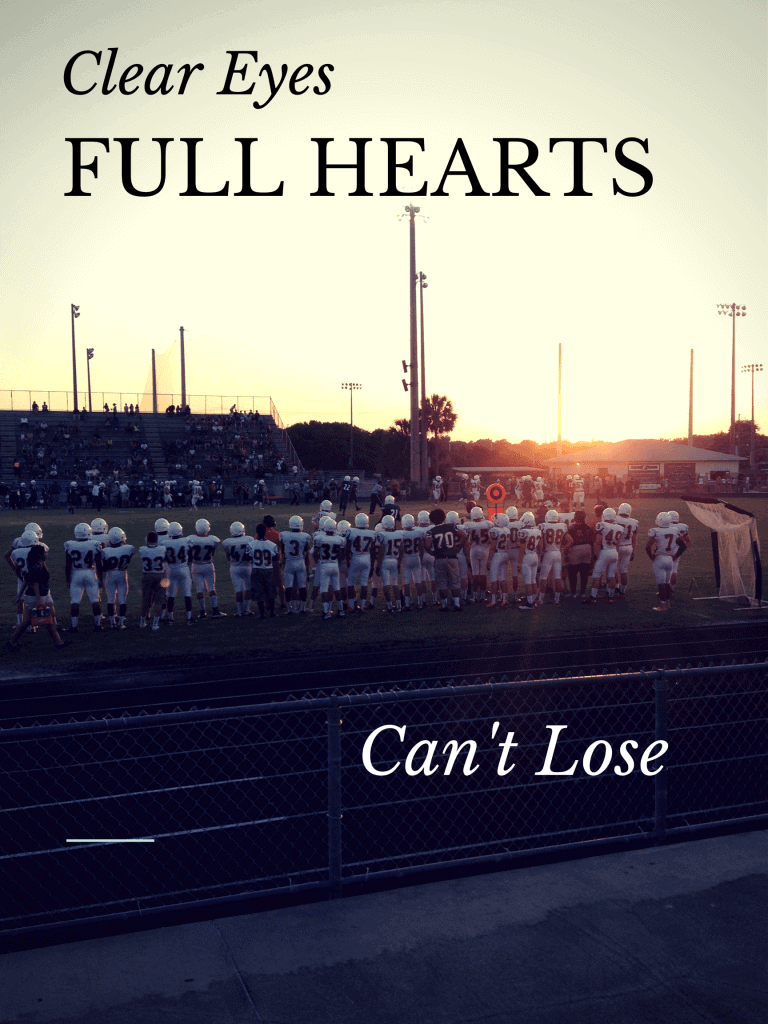 Clear eyes, full hearts, can't loose. Friday Night Lights
