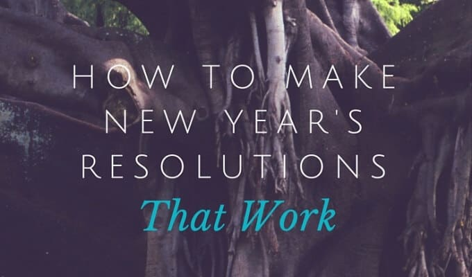 How to Make New Year's Resolutions that Work