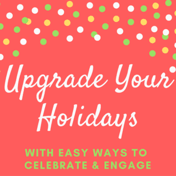Upgrade your holidays with these easy ways to celebrate and be more engaged this holiday season.