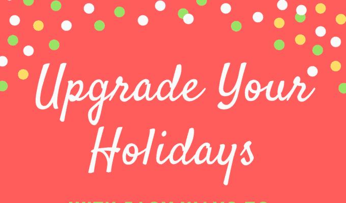 Upgrade Your Holidays