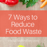 7 Ways to Easily Reduce Food Waste