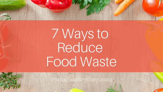 7 ways to reduce food waste